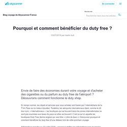 Pourquoi et comment bénéficier du duty free ?