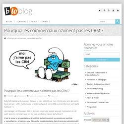 Pourquoi Les Commerciaux N'aiment Pas Les CRM ?