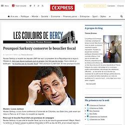 Pourquoi Sarkozy conserve le bouclier fiscal - LES COULOIRS DE B