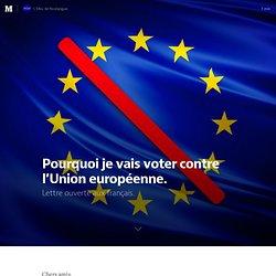 Pourquoi je vais voter contre l'Union européenne.
