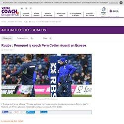 Rugby : Pourquoi le coach Vern Cotter réussit en Écosse - Votre Coach