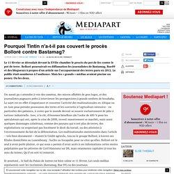 Pourquoi Tintin n'a-t-il pas couvert le procès Bolloré contre Bastamag?