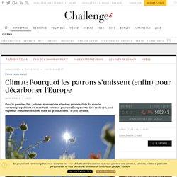 Climat: Pourquoi les patrons s'unissent (enfin) pour décarboner l'Europe - Challenges.fr