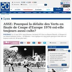 ASSE: Pourquoi la défaite des Verts en finale de Coupe d'Europe 1976 est-elle toujours aussi culte?