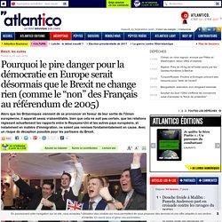 """Pourquoi le pire danger pour la démocratie en Europe serait désormais que le Brexit ne change rien (comme le """"non"""" des Français au référendum de 2005)"""
