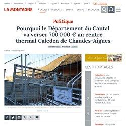 Pourquoi le Département du Cantal va verser 700.000 € au centre thermal Caleden de Chaudes-Aigues - Chaudes-Aigues (15110)