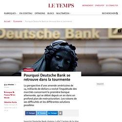 Pourquoi Deutsche Bank se retrouve dans la tourmente - Le Temps