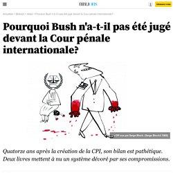 Pourquoi Bush n'a-t-il pas été jugé devant la Cour pénale internationale?