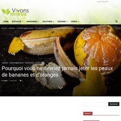 Pourquoi vous ne devriez jamais jeter les peaux de bananes et d'oranges
