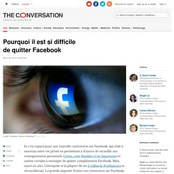 Pourquoi il est sidifficile dequitter Facebook