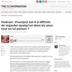 Podcast : Pourquoi est-il sidifficile deregarder quelqu'un dans lesyeux tout enlui parlant?