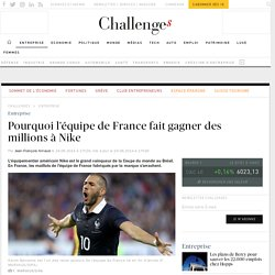 Pourquoi l'équipe de France fait gagner des millions à Nike - Challenges.fr