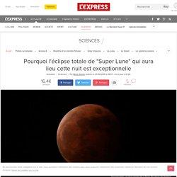 """Pourquoi l'éclipse totale de """"Super Lune"""" qui aura lieu cette nuit est exceptionnelle"""