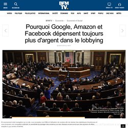 PourquoiGoogle, Amazon et Facebook dépensent toujours plus d'argent dans le lobbying