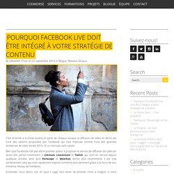 Pourquoi Facebook Live doit être intégré à votre stratégie de contenu - Codmorse