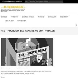 45s – Pourquoi les fake-news sont virales