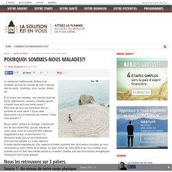 POURQUOI SOMMES-NOUS MALADES?! - par Giulio Fioravanti pour La solution est en vous!