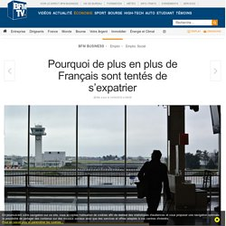 Pourquoi de plus en plus de Français sont tentés de s'expatrier
