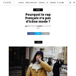 Pourquoi le rap français n'a pas d'icône mode ?