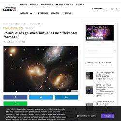Pourquoi les galaxies sont-elles de différentes formes ?