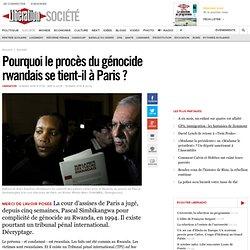 Pourquoi le procès du génocide rwandais se tient-il à Paris?