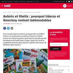 Astérix et Obélix : pourquoi Uderzo et Goscinny restent indémodables