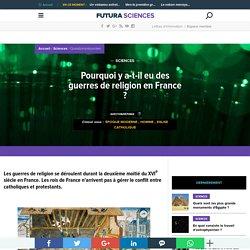 Pourquoi y a-t-il eu des guerres de religion en France ?