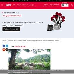Pourquoi les zones humides ont-elles droit à une journée mondiale ? du 30 janvier 2013 - France Inter