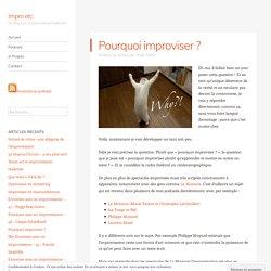 Pourquoi improviser ? – Impro etc.