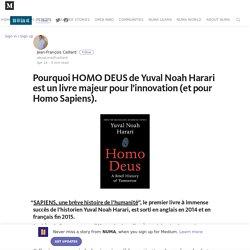 Pourquoi HOMO DEUS de Yuval Noah Harari est un livre majeur pour l'innovation (et pour Homo Sapiens…