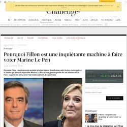 Pourquoi Fillon, est une inquiétante machine à faire voter Marine Le Pen