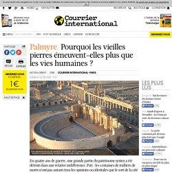 Palmyre : Pourquoi les vieilles pierres émeuvent-elles plus que les vies humaines?