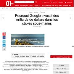 Pourquoi Google investit des milliards de dollars dans les câbles sous-marins