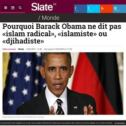 Pourquoi Barack Obama ne dit pas «islam radical», «islamiste» ou «djihadiste»