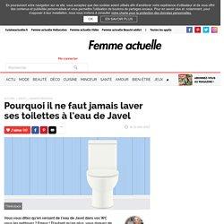 Pourquoi il ne faut jamais laver ses toilettes à l'eau de Javel