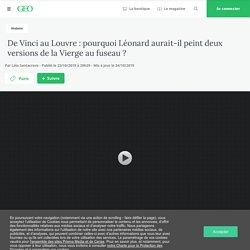 De Vinci au Louvre : pourquoi Léonard aurait-il peint deux versions de la Vierge au fuseau ?...