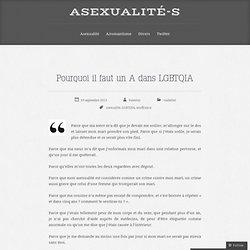 Pourquoi il faut un A dans LGBTQIA