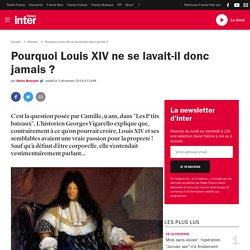 Pourquoi Louis XIV ne se lavait-il donc jamais ?