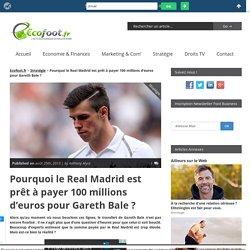 Pourquoi le Real Madrid est prêt à payer 100 millions d'euros pour Gareth Bale ?