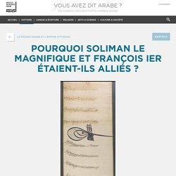 IMA - Pourquoi soliman le magnifique et françois ier étaient-ils alliés ?
