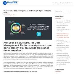 Pourquoi les Data Management Platform (DMP) ne suffisent plus ?