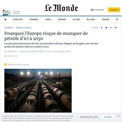 Pourquoi l'Europe risque de manquer de pétrole d'ici à 2030