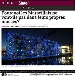 Pourquoi les Marseillais ne vont-ils pas dans leurs propres musées?