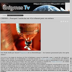 CHIMIO : Pourquoi 3 médecins sur 4 la refusent pour eux-mêmes « Énigmes.TV