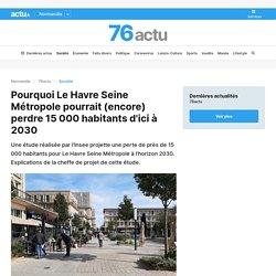 Pourquoi Le Havre Seine Métropole pourrait (encore) perdre 15 000 habitants d'ici à 2030