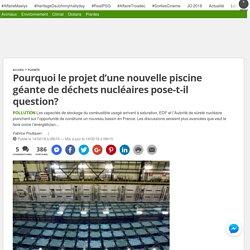 Pourquoi le projet d'une nouvelle piscine géante de déchets nucléaires pose-t-il question?