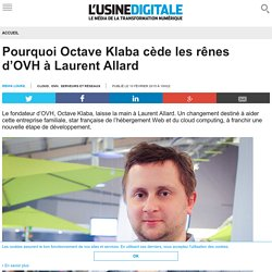 Pourquoi Octave Klaba cède les rênes d'OVH à Laurent Allard