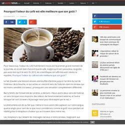 Pourquoi l'odeur du café est-elle meilleure que son goût ?