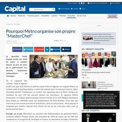 """Pourquoi Metro organise son propre """"MasterChef"""""""