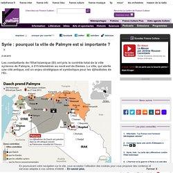 Syrie : pourquoi la ville de Palmyre est si importante